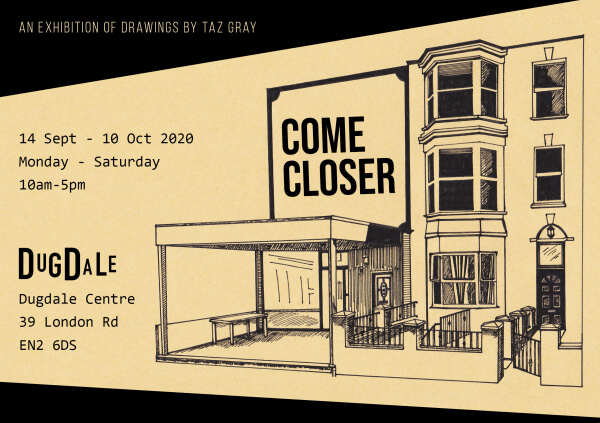 poster or flyer advertising event Come Closer: An exhibition of drawings by Taz Gray